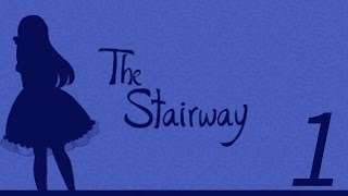 The Stairway [Part 1]