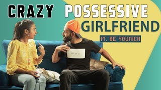 When You Have A Crazy Possessive Girlfriend ft. Be YouNick | MostlySane
