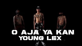 YOUNG LEX - O Aja Ya Kan (Official M/V)