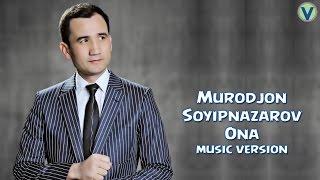 Muordjon Soyipnazarov - Ona | Муроджон Сойипназаров - Она (music version) 2017