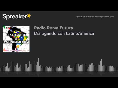 Dialogando con LatinoAmerica (part 9 di 13)