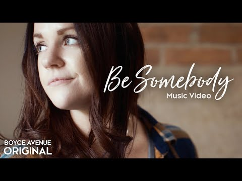 Boyce Avenue - Be Somebody (Original Music Video) on Spotify & iTunes