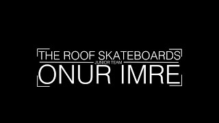 The Roof Skateboards - Junior Team X Onur Imre
