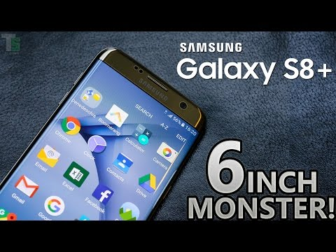 Samsung Galaxy S8 PLUS : THE 6 INCH MONSTER!!