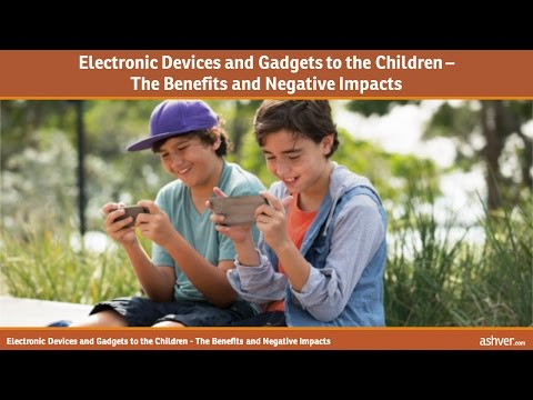 Electronic Devices and Gadgets to the Children - The Benefits and Negative Impacts