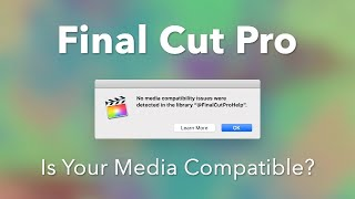 Final Cut Pro X: Checking For and Converting Incompatible Media