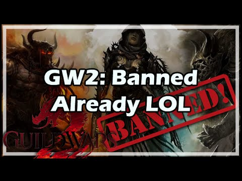 GW2: Banned Already LOL