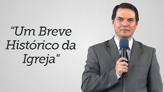 """""""Um Breve Histórico da Igreja"""" - Sérgio Lima"""