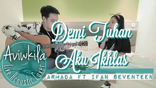 Armada Ft. Ifan Seventeen - Demi Tuhan Aku Ikhlas (Live Acoustic Cover by Aviwkila)