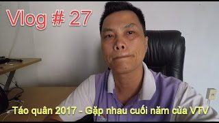Vlog # 27: Táo quân 2017 - Gặp nhau cuối năm 2017 của VTV