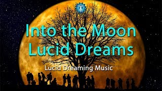 """Lucid Dreaming Music: """"Into the Moon Lucid Dreams"""" - Music for Sleep Lucid Dreams"""