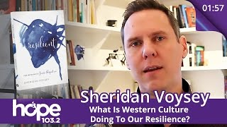 Sheridan Voysey: What Is Western Culture Doing To Our Resilience?