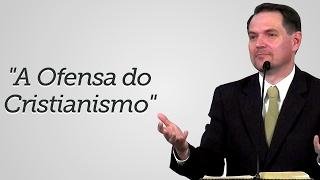 """""""A Ofensa do Cristianismo"""" -  Sérgio Lima"""