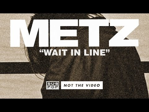 METZ – Wait In Line