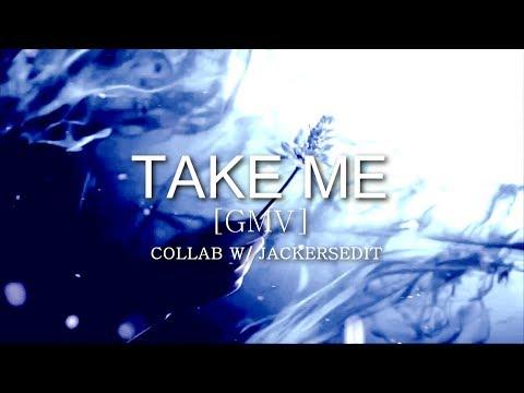 ♔ Take Me  Collab wJackersEdit GMV
