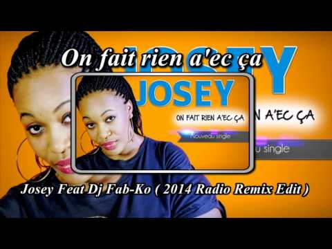 Josey - On Fait Rien A'ec ça ( Remix ) By Dj Fab-ko video