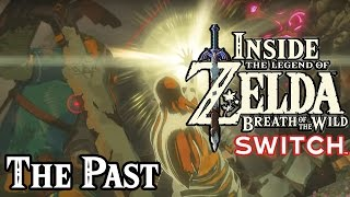 Inside Zelda Breath of the Wild - Story of the Past