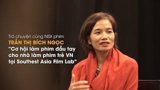 Southest Asian Film Lab – cơ hội phát triển phim đầu tay cho nhà làm phim trẻ Việt Nam