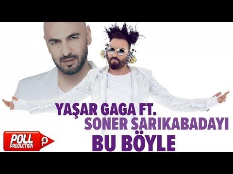 Yaşar Gaga Ft. Soner Sarıkabadayı - Bu Böyle - ( Official Audio )
