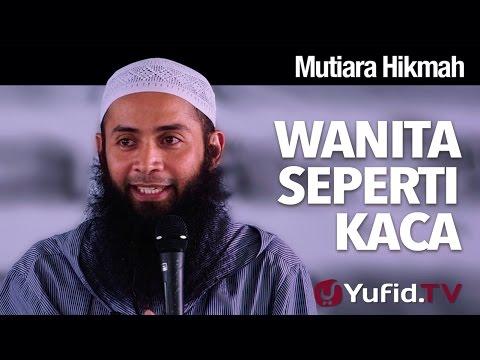 Mutiara Hikmah: Wanita Seperti Kaca - Ustadz DR Syafiq Riza Basalamah, MA.