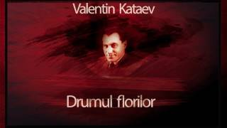 Drumul florilor - Valentin Kataev