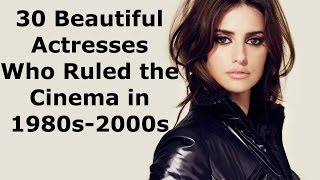 30 Beautiful Actresses Who Ruled the Cinema in 1980s-2000s