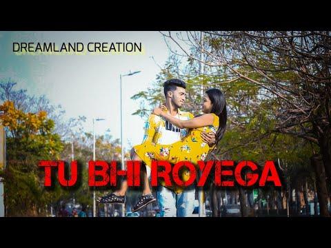 Tu Bhi Royega - Bhavin - Sameeksha - Vishal Jyotica Tangri Vivek Kar Kumaar Dreamland Creation