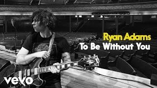 Ryan Adams To Be Without You Audio