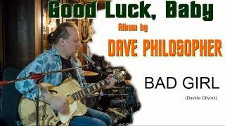 BAD GIRL il singolo dall'album GOOD LUCK, BABY di Dave Philosopher