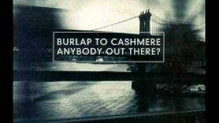 Watch Burlap To Cashmere Anybody Out There video