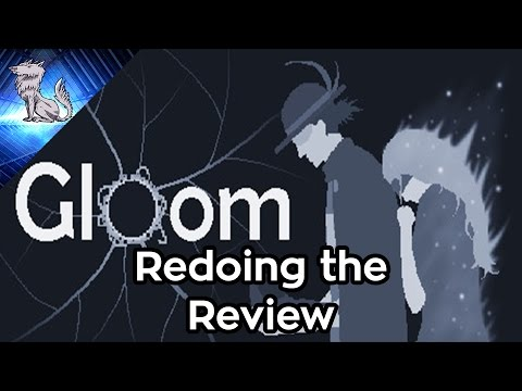 Redoing the Review: Gloom