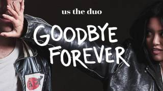 Goodbye Forever - Us The Duo (Official Audio)