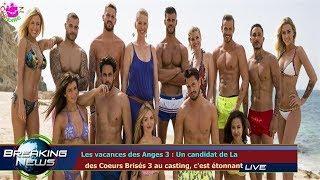 LES VACANCES DES ANGES 3 : UN CANDIDAT DE LA   DES COEURS BRISÉS 3 AU CASTING, C'EST ÉTONNANT