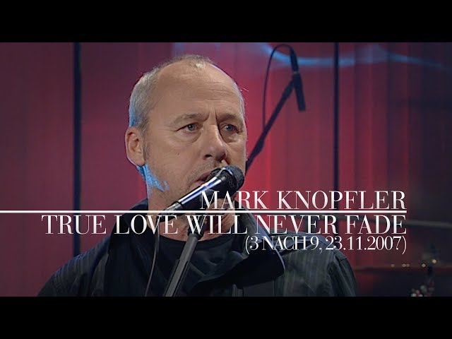 Mark Knopfler - True Love Will Never Fade 3 nach 9, 23.11.2007