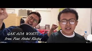 Download Lagu GAK ADA WAKTU FRIEND - IVAN FEAT ABDUL KHOLIQ Gratis STAFABAND