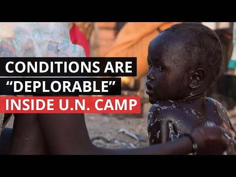 SOUTH SUDAN | Shocking Conditions Inside U.N. Camp in Malakal