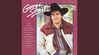 George Strait If You're Thinking You Want A Stranger (There's One Coming Home)