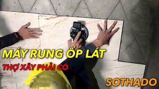 Cách sử dụng máy rung ốp lát gạch, giải pháp chống bộp gạch, máy lát gạch.
