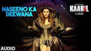 Haseeno Ka Deewana Audio Song | Kaabil | Hrithik Roshan, Urvashi Rautela | Raftaar & Payal Dev