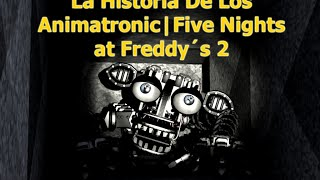 La Historia De Los Animatronic|Five Nights at Freddy´s 2