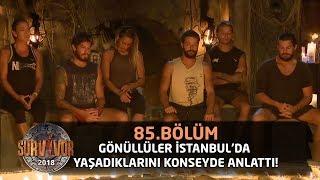 Gönüllüler, İstanbul'da yaşadıklarını konseyde anlattı!   85. Bölüm   Survivor 2018