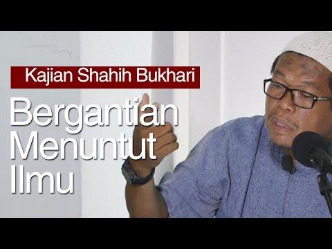 Kajian Shahih Bukhari : Saling Bergantian Dalam Menuntut Ilmu - Ustadz Abu Saad, M.A