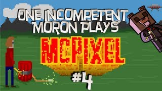 One Incompetent Moron Plays - McPixel - Ep 4 - Drink The Green Fluid!