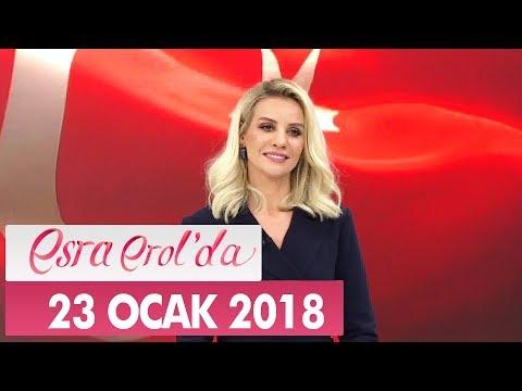 Esra Erol'da 23 Ocak 2018 Salı - Tek Parça