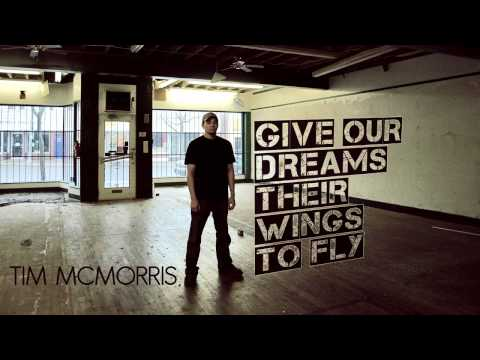 Tim Mcmorris - Give Our Dreams Their Wings To Fly
