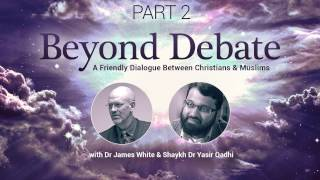 Video: Christian-Muslim Dialogue - James White vs Yasir Qadhi 2/2