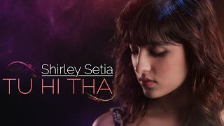 download lagu Tu Hi Tha  Shirley Setia   Female gratis