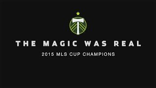 The Magic Was Real | Portland Timbers 2015 MLS Cup Champions