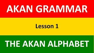 Learn Akan (Twi) Grammar | The Akan Alphabet | Lesson 1 | Learn Akan | Twi Language Basics