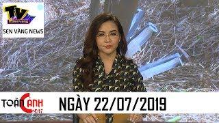 Tin tức 24h hôm nay – Tin nóng ANTT mới nhất | Toàn cảnh 24h ngày 22/07/2019